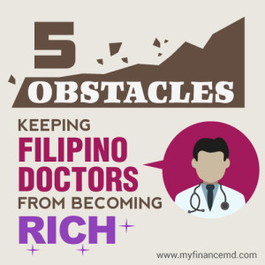 Why are Most Filipino Doctors not RICH?   Top 5 Obstacles Keeping Filipino Doctors from Becoming Wealthy - My Finance MD